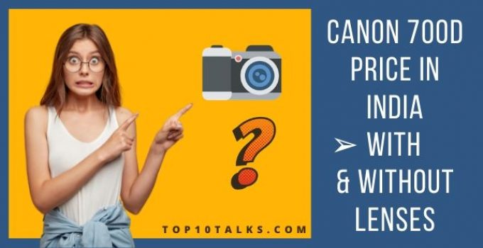 Canon 700D Price in India - With & Without Lenses