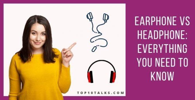 Earphone vs Headphone